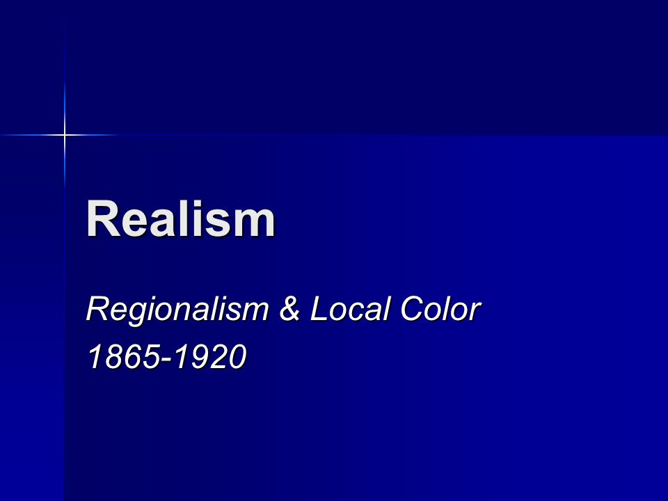 Realism Regionalism & Local Color 1865-1920