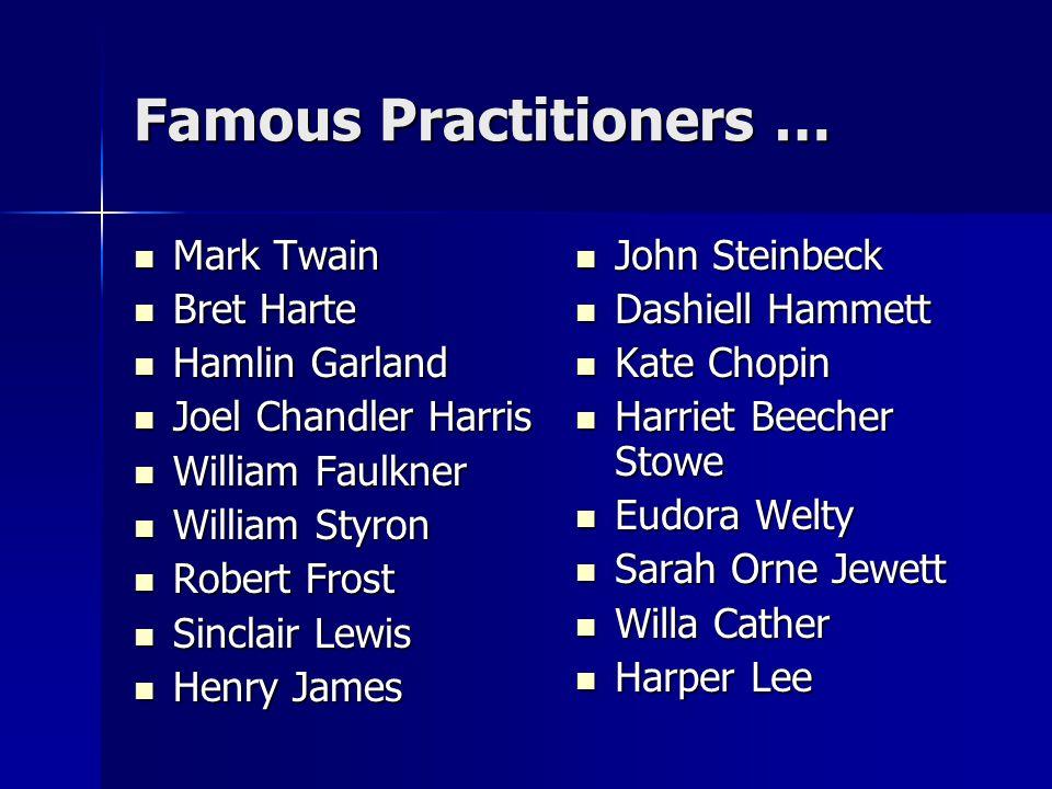 Famous Practitioners … Mark Twain Mark Twain Bret Harte Bret Harte Hamlin Garland Hamlin Garland Joel Chandler Harris Joel Chandler Harris William Fau
