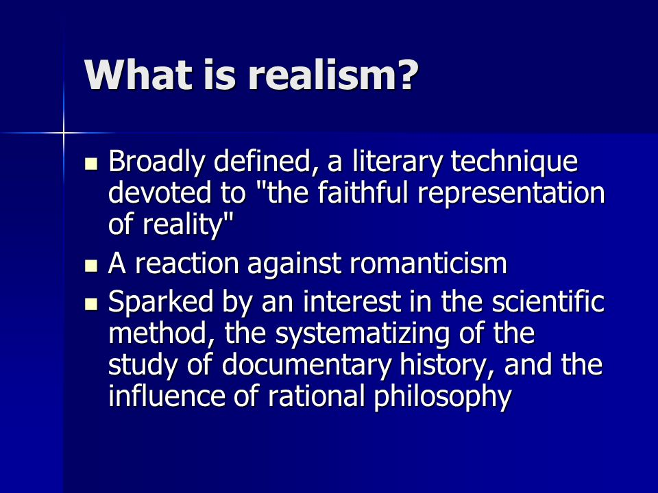 What is realism? Broadly defined, a literary technique devoted to