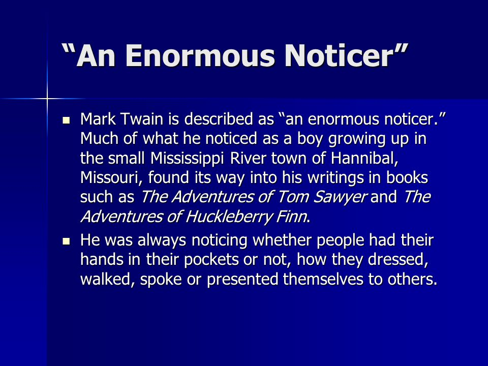 """""""An Enormous Noticer"""" Mark Twain is described as """"an enormous noticer."""" Much of what he noticed as a boy growing up in the small Mississippi River tow"""