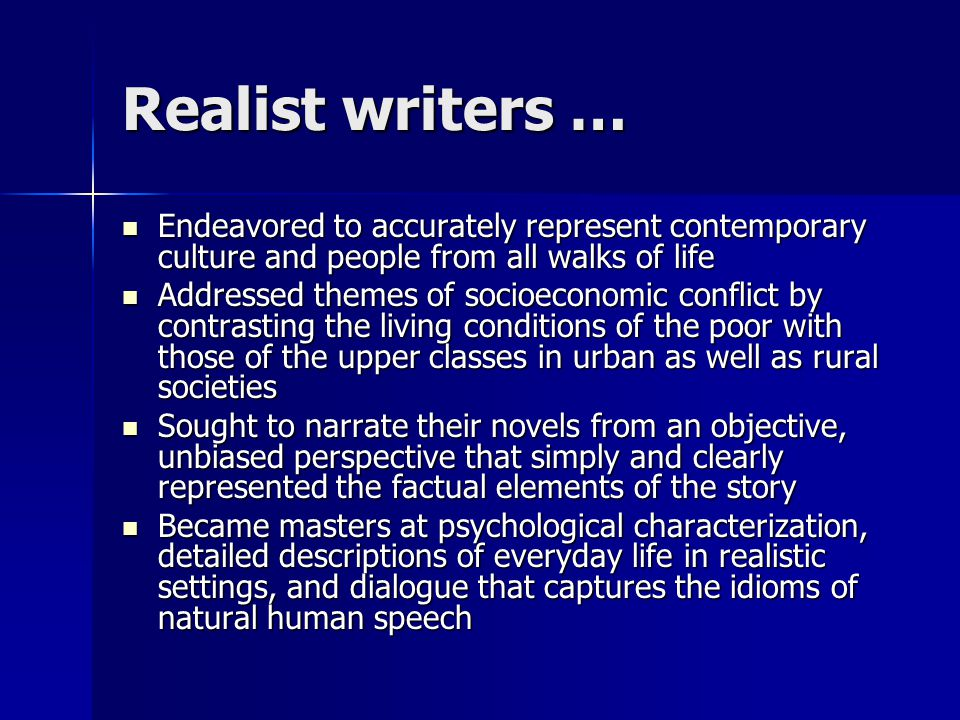 Realist writers … Endeavored to accurately represent contemporary culture and people from all walks of life Endeavored to accurately represent contemp
