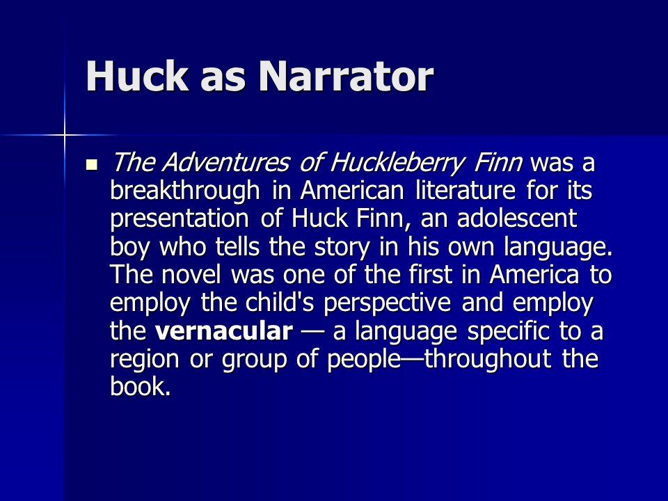 Huck as Narrator The Adventures of Huckleberry Finn was a breakthrough in American literature for its presentation of Huck Finn, an adolescent boy who