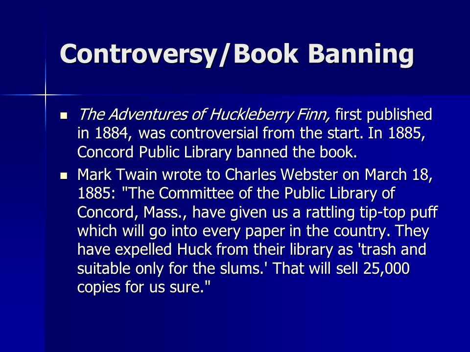 Controversy/Book Banning The Adventures of Huckleberry Finn, first published in 1884, was controversial from the start. In 1885, Concord Public Librar