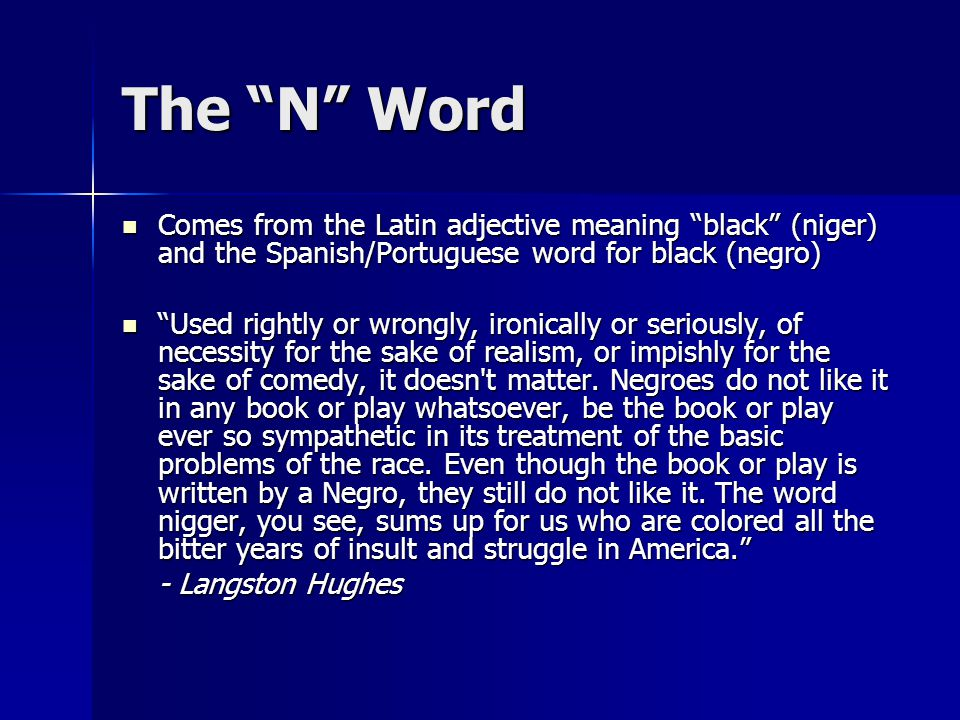 """The """"N"""" Word Comes from the Latin adjective meaning """"black"""" (niger) and the Spanish/Portuguese word for black (negro) Comes from the Latin adjective m"""