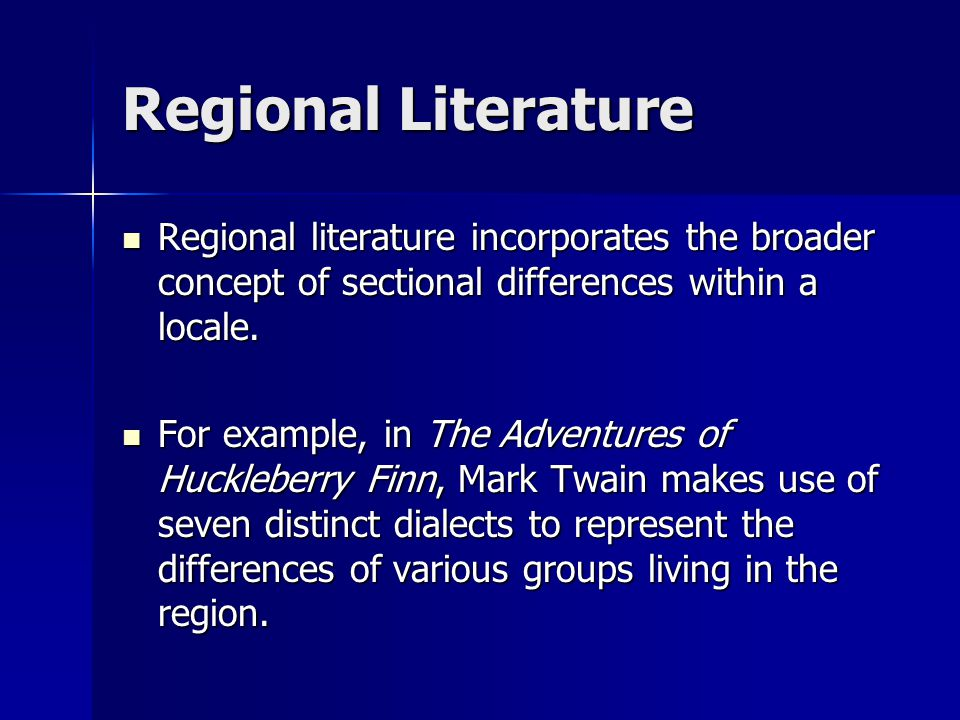 Regional Literature Regional literature incorporates the broader concept of sectional differences within a locale. Regional literature incorporates th