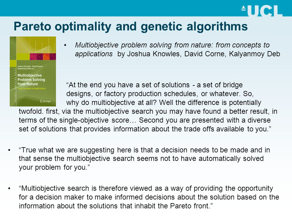 Pareto optimality and genetic algorithms At the end you have a set of solutions - a set of bridge designs, or factory production schedules, or whatever.