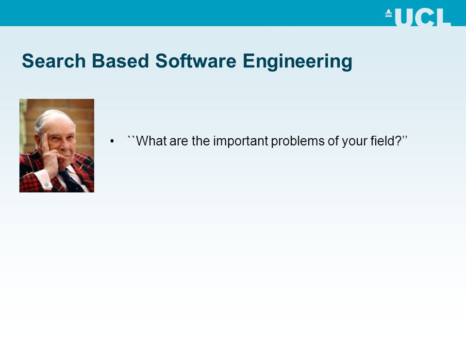 Search Based Software Engineering SBSE could become a coherent field of activity that combines the expertise and skills of the Metaheuristic Search community with those of the Software Engineering community. Open problems: Stopping Criteria, Landscape Visualisation, Characterizing the Software Engineering Search Spaces, Human Competitive Results Future developments: Multi Objective Optimization, Interactive Optimization, Sensitivity Analysis, Hybrid Optimization Algorithms, On Line Optimization Benefits: Scalability, Robustness, Feedback and Insight