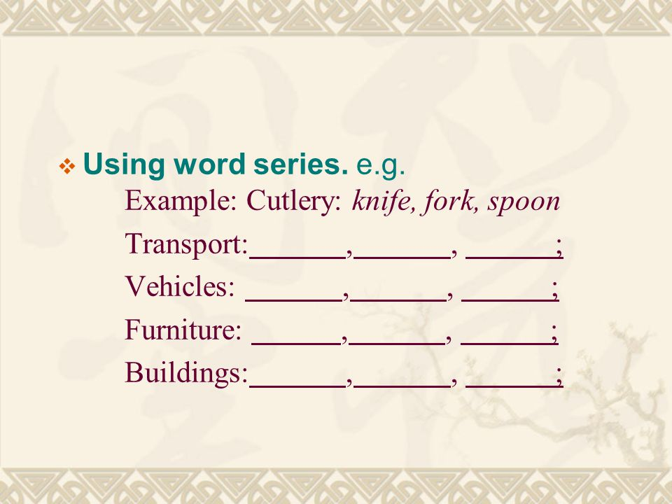  Using word series. e.g.