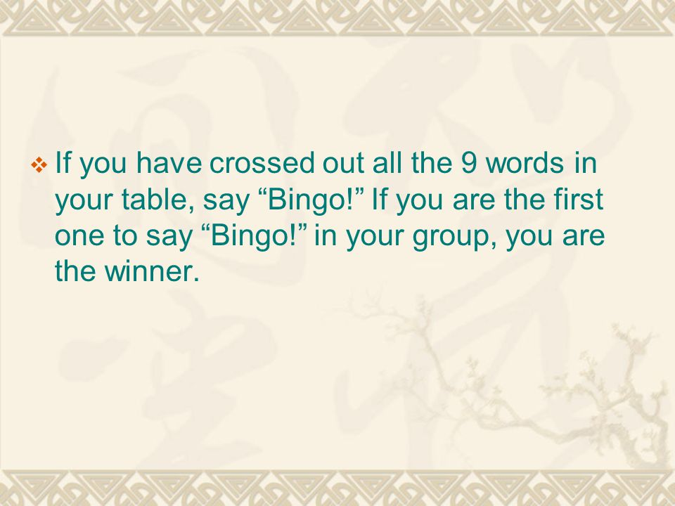 """ If you have crossed out all the 9 words in your table, say """"Bingo!"""" If you are the first one to say """"Bingo!"""" in your group, you are the winner."""