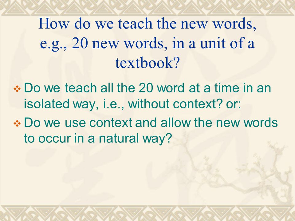 How do we teach the new words, e.g., 20 new words, in a unit of a textbook?  Do we teach all the 20 word at a time in an isolated way, i.e., without