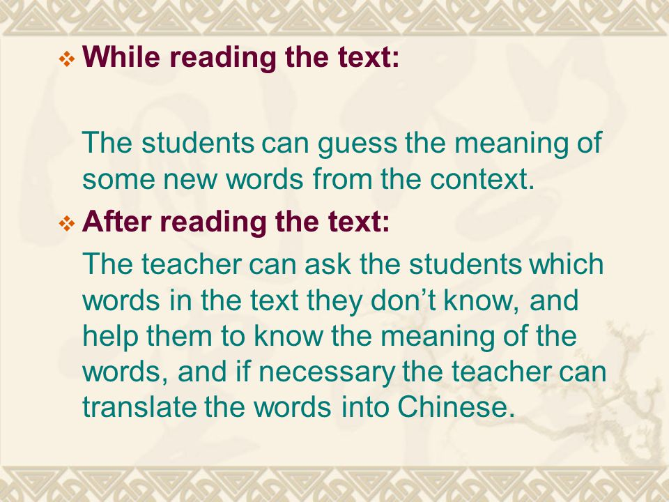  While reading the text: The students can guess the meaning of some new words from the context.