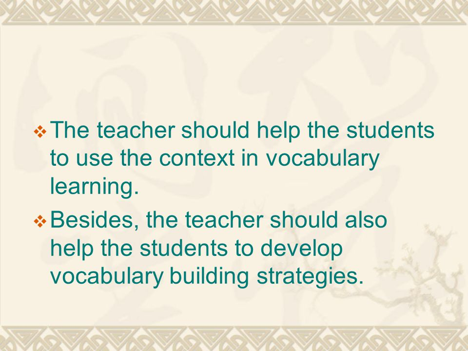  The teacher should help the students to use the context in vocabulary learning.