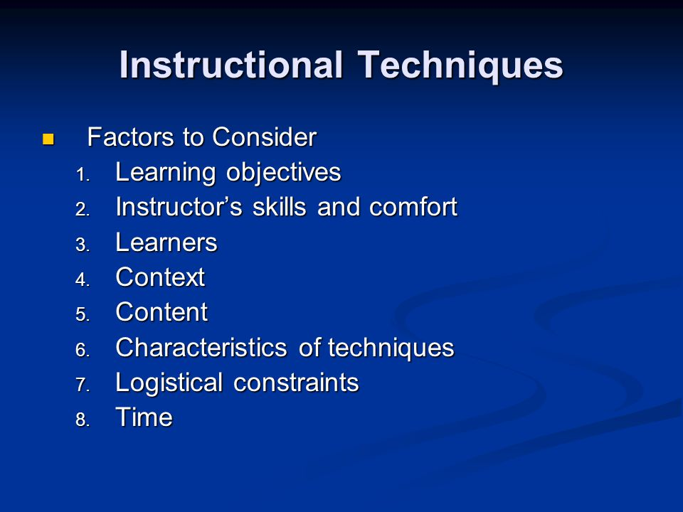 Instructional Techniques Factors to Consider Factors to Consider 1.