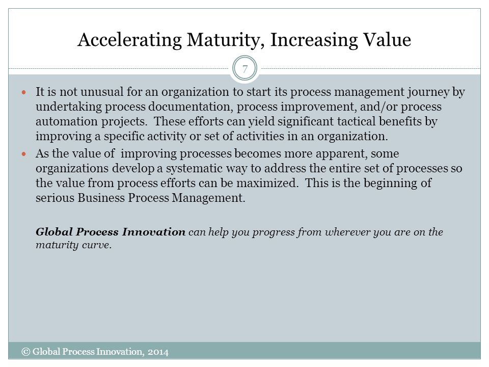 Accelerating Maturity, Increasing Value It is not unusual for an organization to start its process management journey by undertaking process documenta