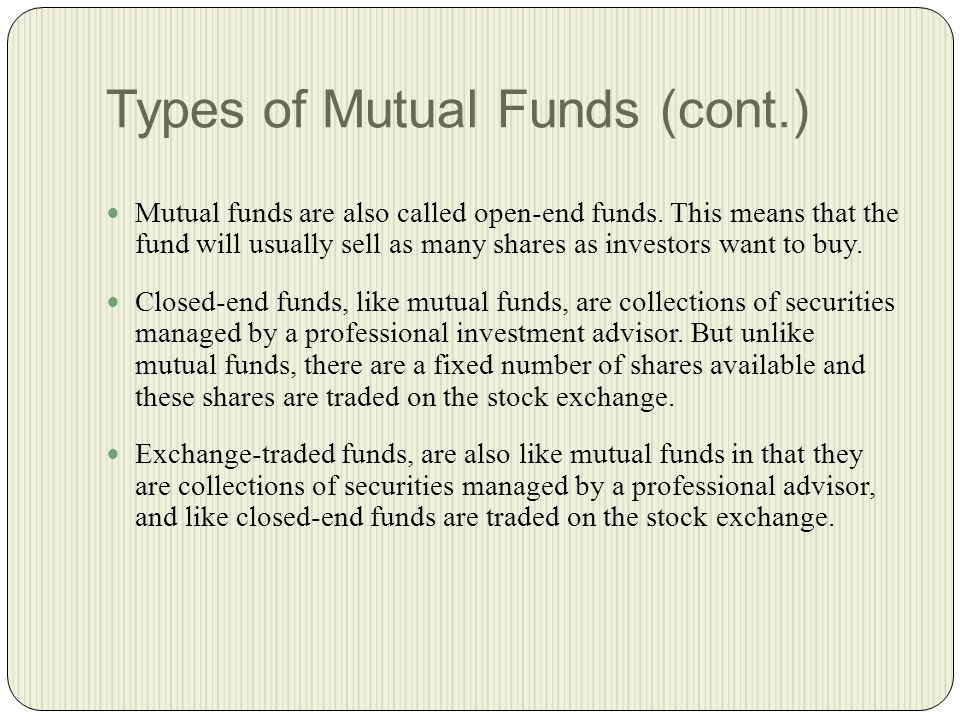 Types of Mutual Funds (cont.) Mutual funds are also called open-end funds.