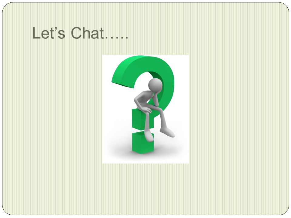Let's Chat…..