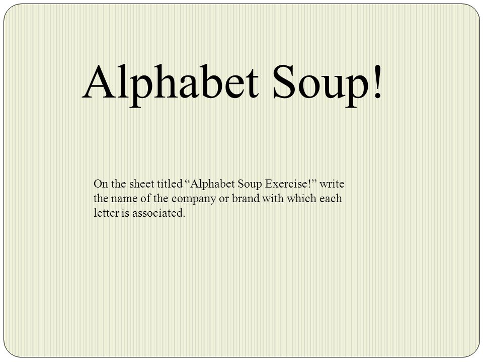 """Alphabet Soup! On the sheet titled """"Alphabet Soup Exercise!"""" write the name of the company or brand with which each letter is associated."""