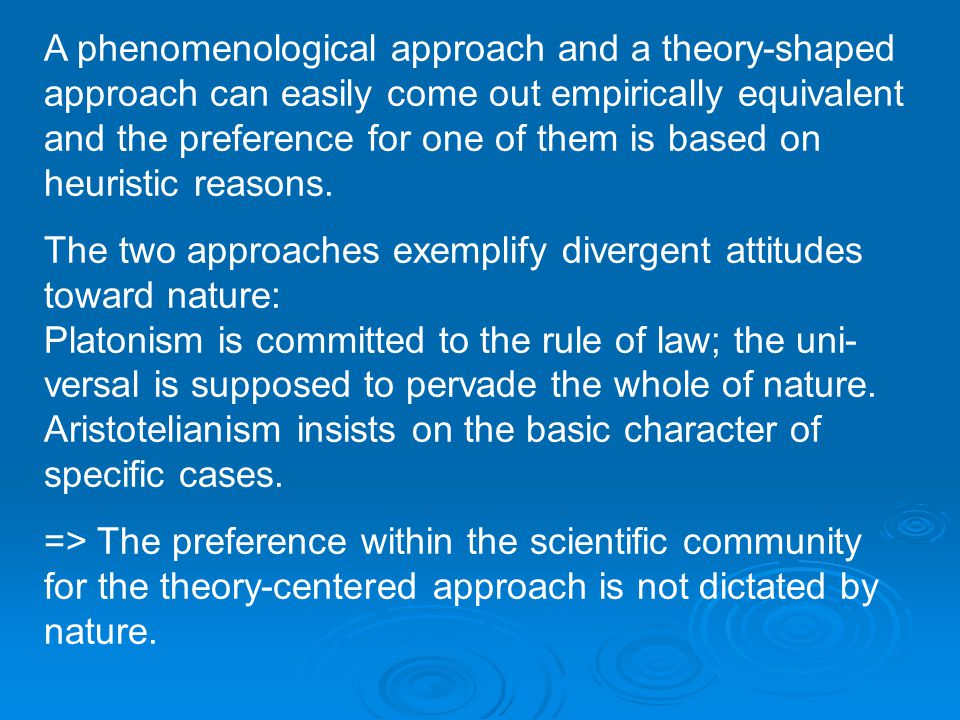 A phenomenological approach and a theory-shaped approach can easily come out empirically equivalent and the preference for one of them is based on heuristic reasons.