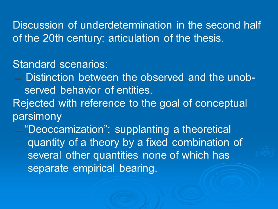 Discussion of underdetermination in the second half of the 20th century: articulation of the thesis.