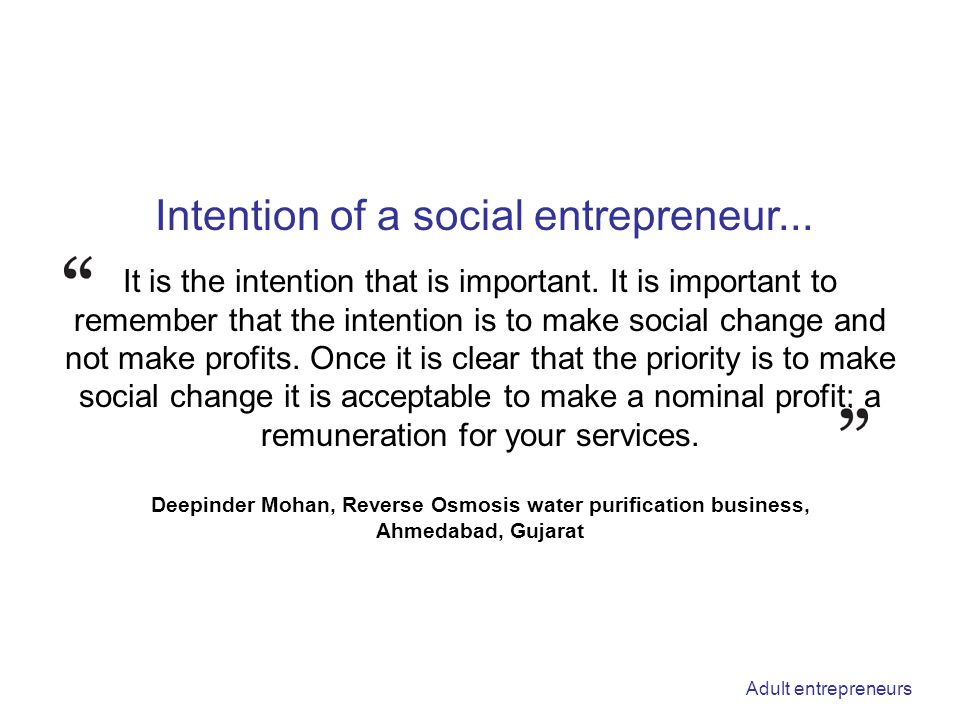 It is the intention that is important. It is important to remember that the intention is to make social change and not make profits. Once it is clear