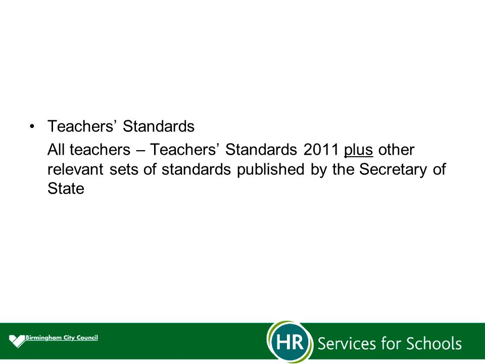 Teachers' Standards All teachers – Teachers' Standards 2011 plus other relevant sets of standards published by the Secretary of State