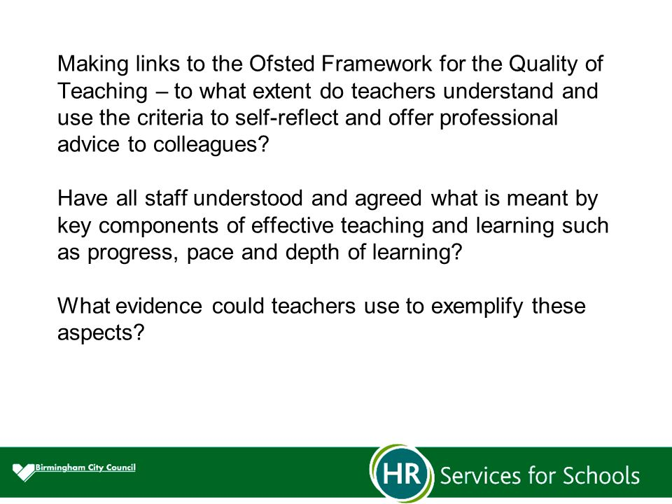 Making links to the Ofsted Framework for the Quality of Teaching – to what extent do teachers understand and use the criteria to self-reflect and offer professional advice to colleagues.