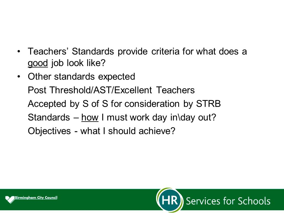 Teachers' Standards provide criteria for what does a good job look like.