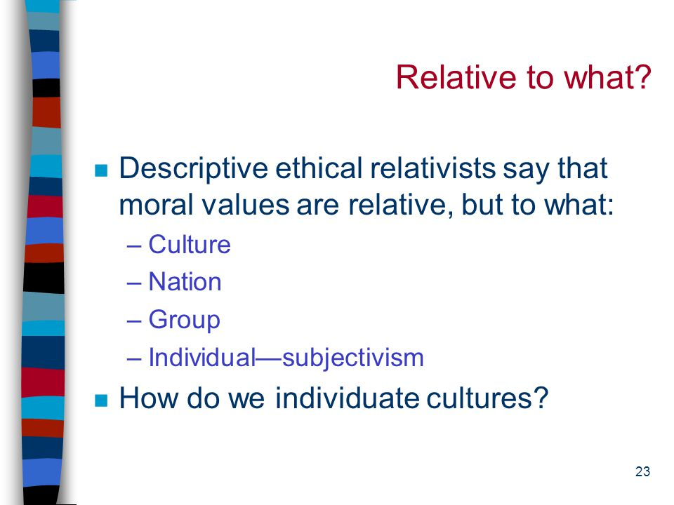 22 Three Questions about the Meaning of Relativism Morality is relative.