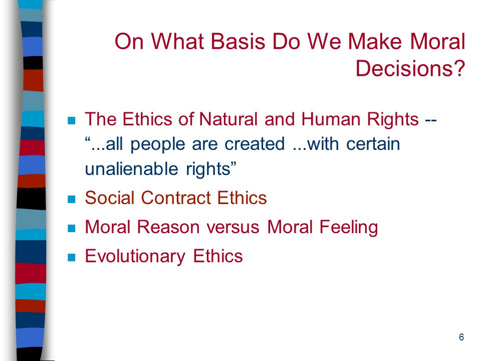 6 On What Basis Do We Make Moral Decisions.
