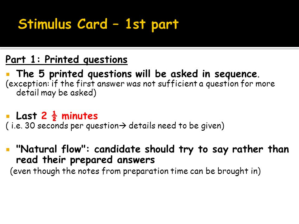 Part 1: Printed questions  The 5 printed questions will be asked in sequence.