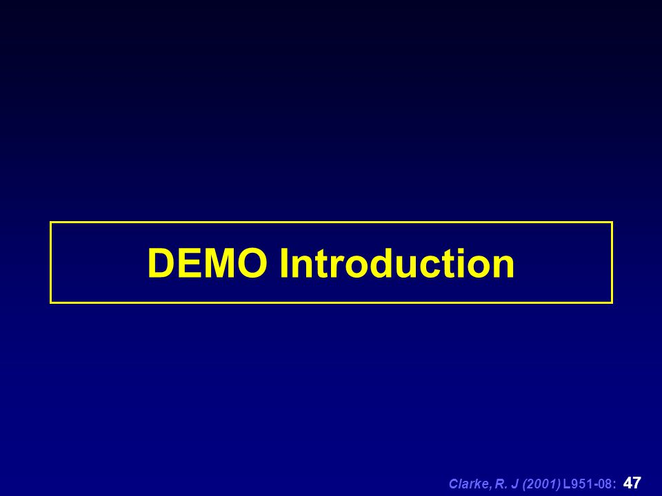Clarke, R. J (2001) L951-08: 47 DEMO Introduction