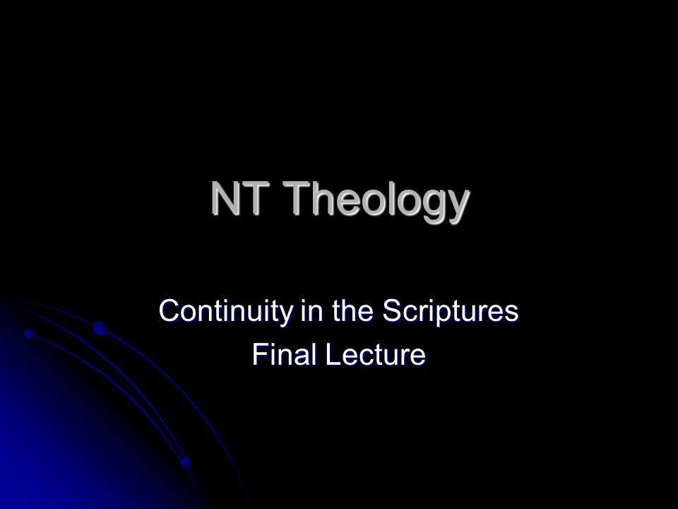 NT Theology Continuity in the Scriptures Final Lecture