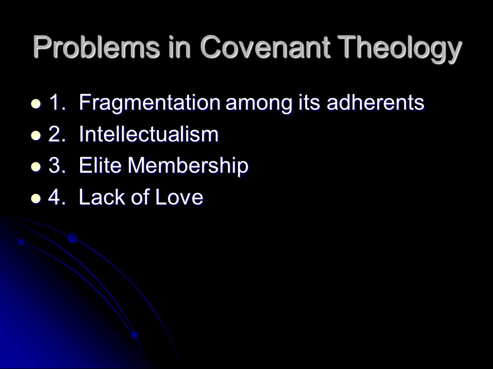 Problems in Covenant Theology 1. Fragmentation among its adherents 1.