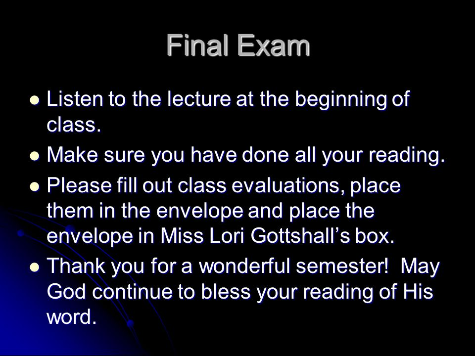 Final Exam Listen to the lecture at the beginning of class.