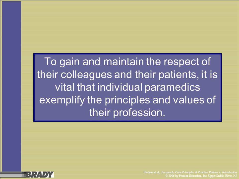 Bledsoe et al., Paramedic Care Principles & Practice Volume 1: Introduction © 2006 by Pearson Education, Inc. Upper Saddle River, NJ To gain and maint