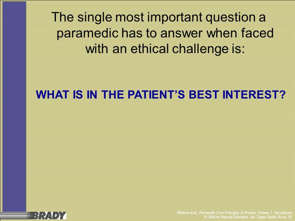 Bledsoe et al., Paramedic Care Principles & Practice Volume 1: Introduction © 2006 by Pearson Education, Inc. Upper Saddle River, NJ The single most i