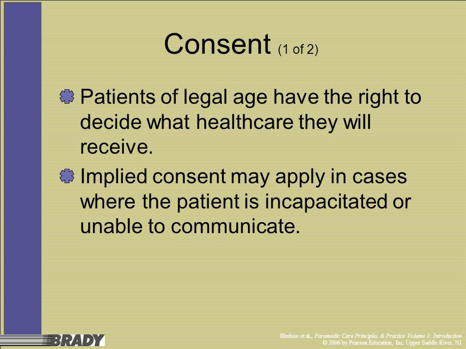 Bledsoe et al., Paramedic Care Principles & Practice Volume 1: Introduction © 2006 by Pearson Education, Inc. Upper Saddle River, NJ Consent (1 of 2)