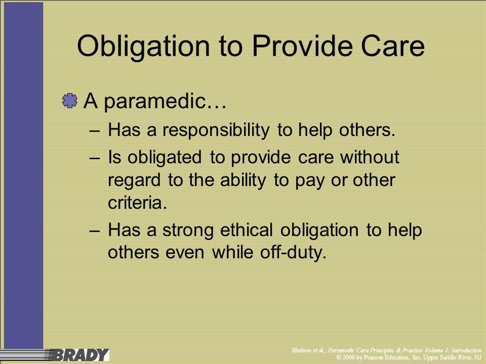 Bledsoe et al., Paramedic Care Principles & Practice Volume 1: Introduction © 2006 by Pearson Education, Inc. Upper Saddle River, NJ Obligation to Pro