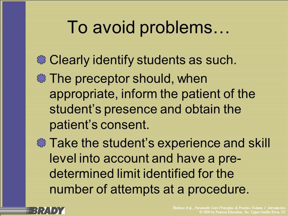 Bledsoe et al., Paramedic Care Principles & Practice Volume 1: Introduction © 2006 by Pearson Education, Inc. Upper Saddle River, NJ To avoid problems