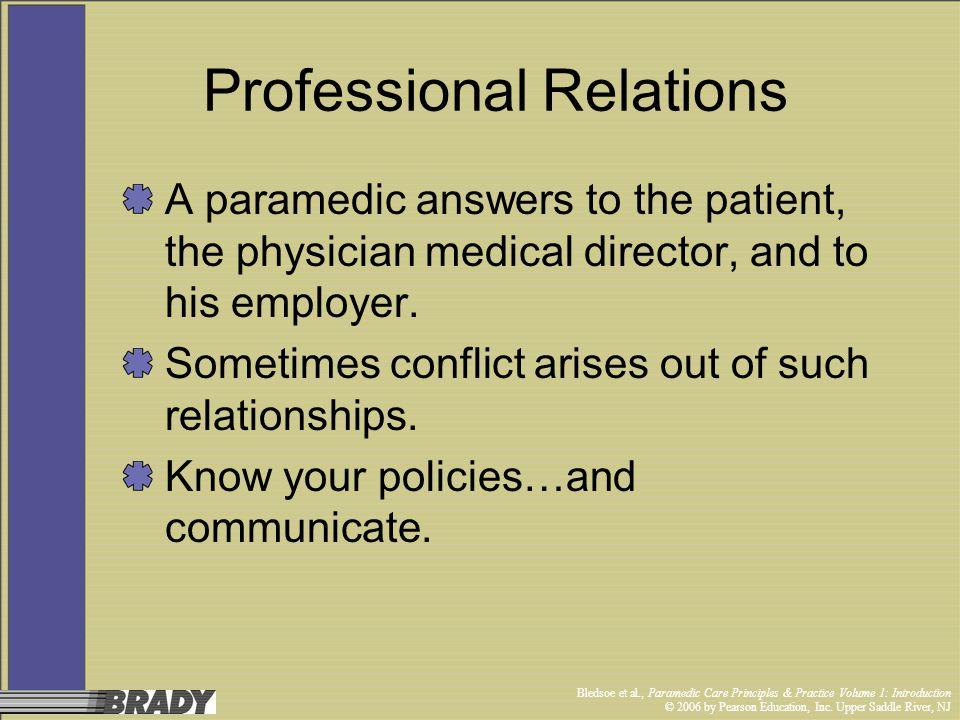 Bledsoe et al., Paramedic Care Principles & Practice Volume 1: Introduction © 2006 by Pearson Education, Inc. Upper Saddle River, NJ Professional Rela