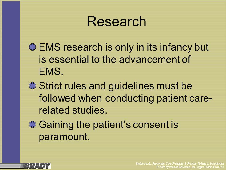Bledsoe et al., Paramedic Care Principles & Practice Volume 1: Introduction © 2006 by Pearson Education, Inc. Upper Saddle River, NJ Research EMS rese