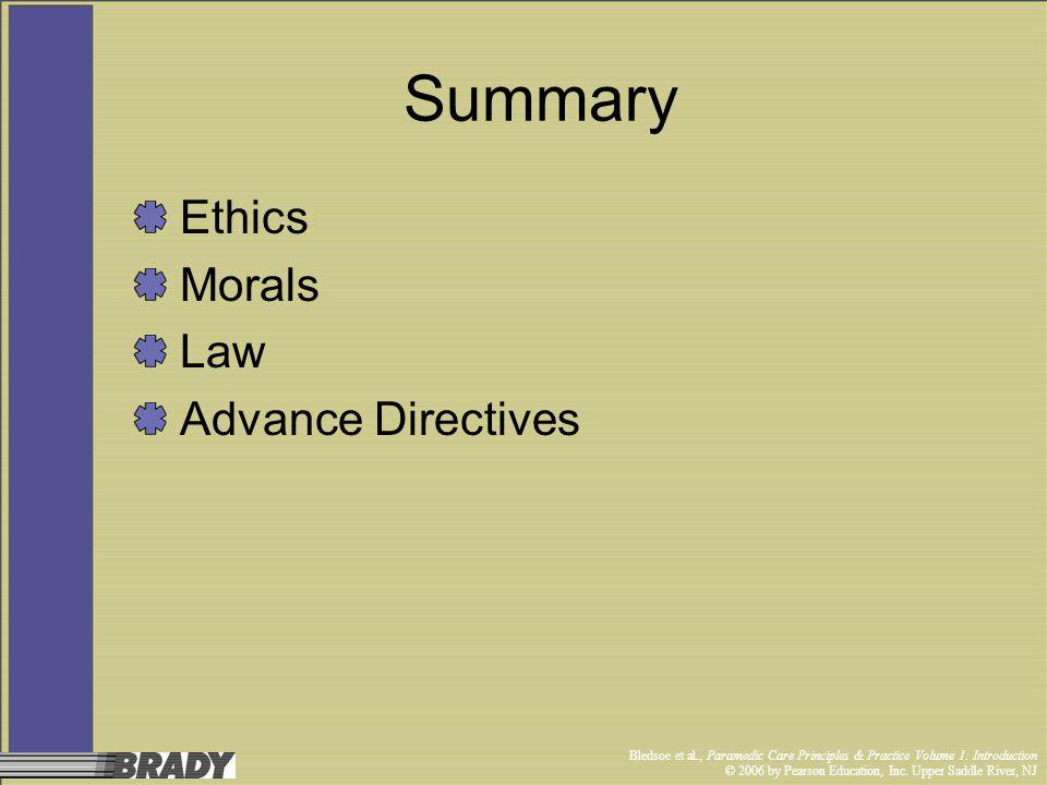 Bledsoe et al., Paramedic Care Principles & Practice Volume 1: Introduction © 2006 by Pearson Education, Inc. Upper Saddle River, NJ Summary Ethics Mo