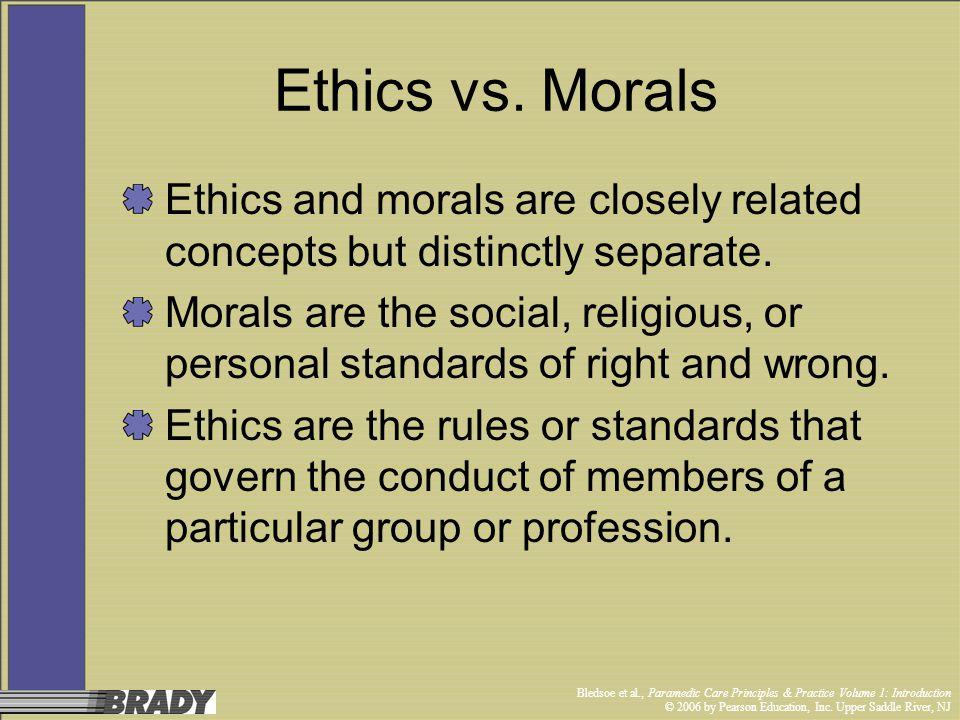 Bledsoe et al., Paramedic Care Principles & Practice Volume 1: Introduction © 2006 by Pearson Education, Inc. Upper Saddle River, NJ Ethics vs. Morals