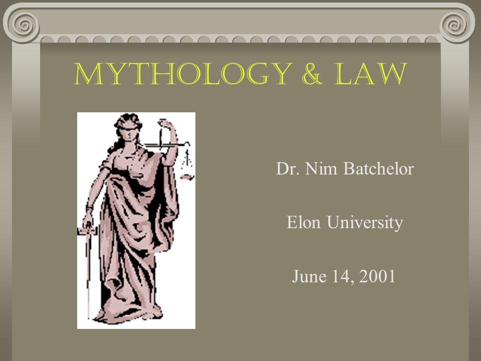 Mythology & Law Dr. Nim Batchelor Elon University June 14, 2001