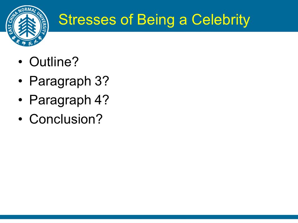 Stresses of Being a Celebrity Outline Paragraph 3 Paragraph 4 Conclusion