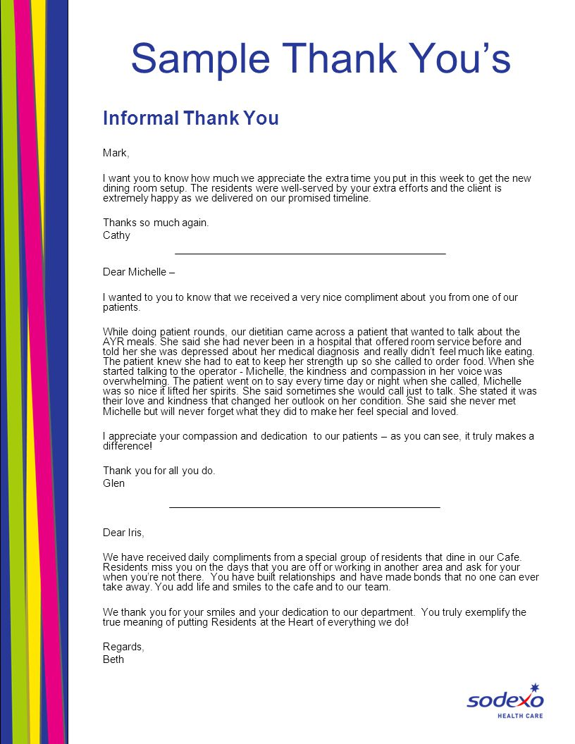 Sample Thank You's Informal Thank You Mark, I want you to know how much we appreciate the extra time you put in this week to get the new dining room s