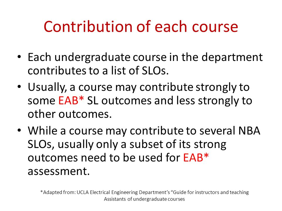 Contribution of each course Each undergraduate course in the department contributes to a list of SLOs. Usually, a course may contribute strongly to so