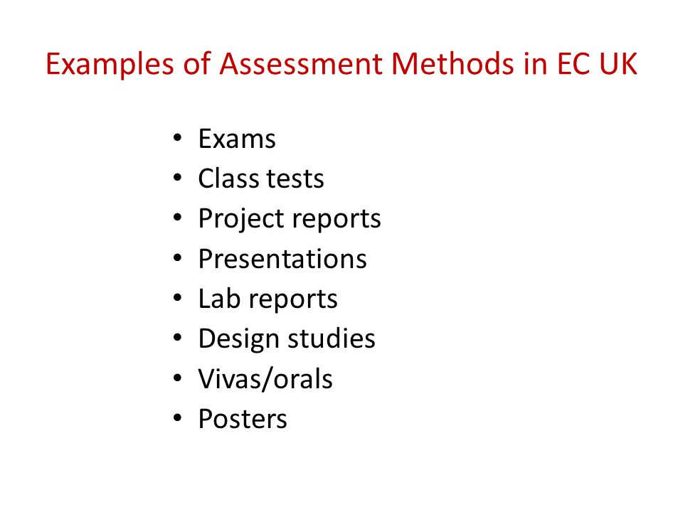 Examples of Assessment Methods in EC UK Exams Class tests Project reports Presentations Lab reports Design studies Vivas/orals Posters