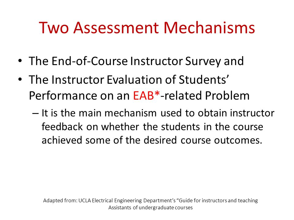 Two Assessment Mechanisms The End-of-Course Instructor Survey and The Instructor Evaluation of Students' Performance on an EAB*-related Problem – It i