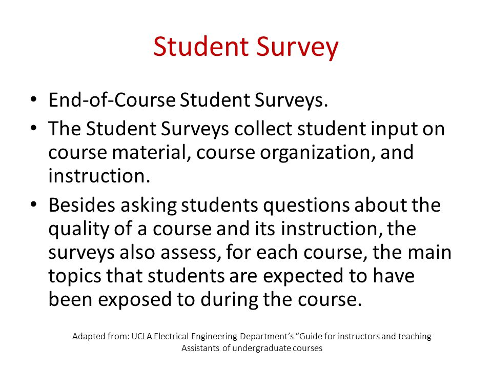 Student Survey End-of-Course Student Surveys. The Student Surveys collect student input on course material, course organization, and instruction. Besi